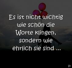 Ehrlichkeit Spruch It doesn't matter how beautiful words sound, but how honest they are . Very Best Quotes, German Quotes, Little Things Quotes, True Words, Honesty, Faith Quotes, Beautiful Words, Quotations, Poems