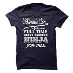 Exterminator only because full time multitasking T Shirt, Hoodie, Sweatshirt