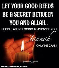 A good deed fades once spoken about...People won't grant you jannah, Allah will..So keep your good deeds hidden, the same way you hide your bad deeds.. Assalaamualaikum warahmatullahi barakatuh..Subhan Allahi wabi Hamdihi Subhan Allah Hil Azeem..✨