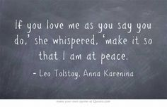 If you love me as you say you do,' she whispered, 'make it so that I am at peace.