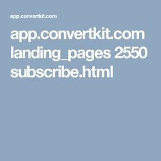 app.convertkit.com landing_pages 2550 subscribe.html