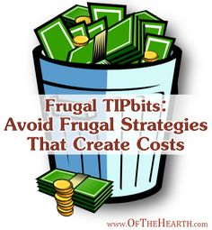 Frugal TIPbits: Avoid Frugal Strategies That Create Costs  |  Some money wasters masquerade as frugal strategies. Be careful to avoid these so you aren't throwing money away!