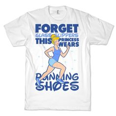 Forget Glass Slippers this Princess Wears Running Shoes I so want this shirt!!!!