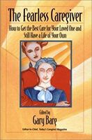 The Fearless Caregiver: How to Get the Best Care for Your Loved One and Still Have a Life of Your Own