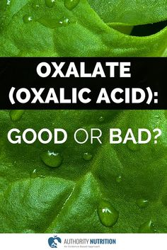 This is an article about oxalate and its health effects. Oxalate is an antinutrient found in many plants, and has been linked with some health problems. Learn more here: http://authoritynutrition.com/oxalate-good-or-bad/
