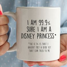 I am 99.9% sure i am a disney princess mug. But I can't talk to birds. Funny cute mugs.