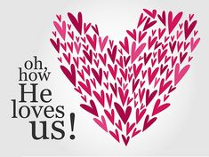 Oh, how He loves us! <3