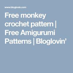 Free monkey crochet pattern | Free Amigurumi Patterns | Bloglovin'