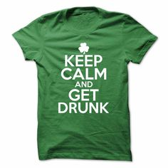 Keep Calm and Get Drunk St Patricks Day T-Shirts, Hoodies. SHOPPING NOW ==►…