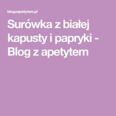 Surówka z białej kapusty i papryki - Blog z apetytem Blog, Blogging