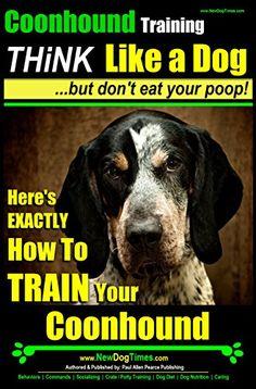 Coonhound Training  | Think Like a Dog | But Don't Eat Yo... https://www.amazon.com/dp/B00IMLLJFY/ref=cm_sw_r_pi_dp_Z5pIxb5K9GYYN