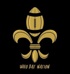 Who dat gonna beat those Saints? Who dat! Who dat!