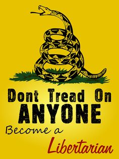 Don't tread on anyone, become a Libertarian Libertarian Party, Get Off My Lawn, Dont Tread On Me, Founding Fathers, Get To Know Me, Education Quotes, How I Feel, Positive Thoughts, How To Become