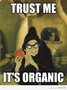 O thank goodness! I thought it was poisoned. But if its organic, well the yes I'll eat the apple that might kill me.