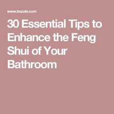 30 Essential Tips to Enhance the Feng Shui of Your Bathroom