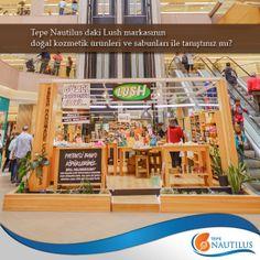 Tepe Nautilus daki Lush markasının doğal kozmetik ürünleri ve sabunları ile tanıştınız mı?