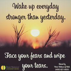 #Wake up everyday #stronger than yesterday, #face your #fears and wipe your #tears. #wordsofwisdom #wisdom #strength #inspiration #inspiring #motivation #motivational #positivity #positivethinking #quote #quoteoftheday #Utah #UT #brainbalance #addressthecause