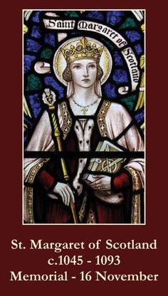 - St Margaret of Scotland  Она смягчила вспыльчивый характер мужа и облагородила грубые нравы его воинственного двора, привив придворным вкус к иному времяпрепровождению, нежели пиры и сражения. Она подавала подданным пример семейной молитвы, неизменно молясь вместе с мужем и детьми. Её придворные дамы любили её и преклонялись перед её чистотой и преданностью мужу, и её пример немало способствовал улучшению нравственности среди шотландской знати.