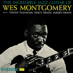 incredible jazz guitar of wes montgomery - Google Search. To me the photo and design is artwork!