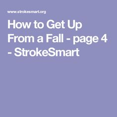 How to Get Up From a Fall - page 3 - StrokeSmart Get Up, How To Get, Occupational Therapy, Medical, Activities, Fall, Writing Ideas, Autumn, Occupational Therapist