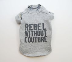 Rebel Without Couture Dog Tee - $27.99
