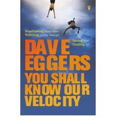 You Shall Know Our Velocity - Dave Eggers