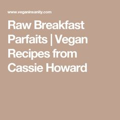 Raw Breakfast Parfaits | Vegan Recipes from Cassie Howard