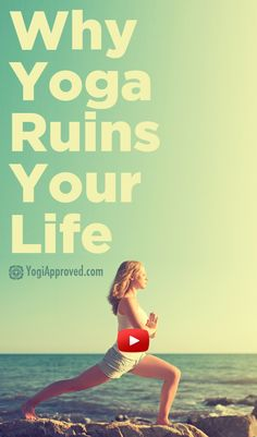Why Yoga Ruins Your Life (Video) - YogiApproved.com Let go of everything controlling you! I <3 Yoga.