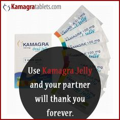 Use Kamagra Jelly and your partner will thank you forever.