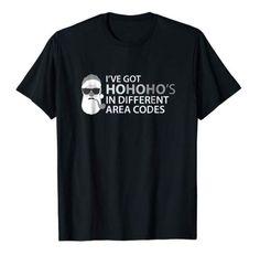 "Santa Funny Holiday T-Shirt, ""I've Got Ho Ho Ho's in Different Area Codes"""