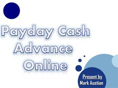 Cash Advance Online - Financial Support To Meet Emergency Requirement by Mark Austian via slideshare