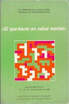"""""""El que-hacer en salud mental"""" : VIII Jornadas de la Asociación Española de Neuropsiquiatría [celebradas en Las Palmas de Gran Canaria, 12-15 octubre 1988] / [organizadas por la Asociación Canaria de Neuropsiquiatría]"""