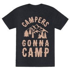"Get ready to go on an adventure into the woods to satisfy your wanderlust with this camping design that says ""Campers Gonna Camp"" perfect for those who love camping and hiking through the woods and can't wait to be in the forest again. 
