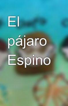 """Deberías leer """" El pájaro Espino """" en #Wattpad"""