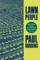 Lawn People: How Grasses, Weeds, and Chemicals Make Us Who We Are by Paul Robbins Scott Lawn Care, Care Calendar, Grass Weeds, Lawn Care Tips, Dog Urine, Wheat Grass, Garden Landscape Design, Pbteen, Open Book