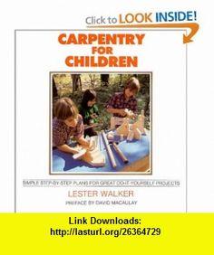 Carpentry for Children (9780879519902) Lester R. Walker, David Macaulay , ISBN-10: 0879519908  , ISBN-13: 978-0879519902 ,  , tutorials , pdf , ebook , torrent , downloads , rapidshare , filesonic , hotfile , megaupload , fileserve