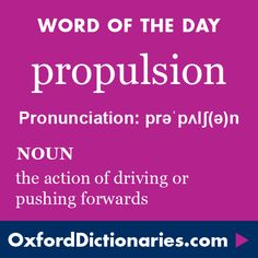 propulsion (noun): The action of driving or pushing forwards. Word of the Day for 3 June 2016.