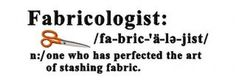 Fabricologist....ME! I qualify! You?