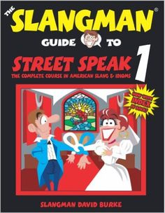 The Slangman Guide to Street Speak 1: The Complete Course in American Slang & Idioms: David Burke: 9781891888083: Amazon.com: Books