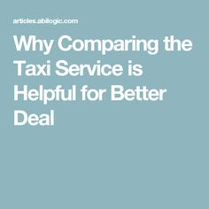 Why Comparing the Taxi Service is Helpful for Better Deal