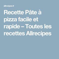Recette Pâte à pizza facile et rapide – Toutes les recettes Allrecipes