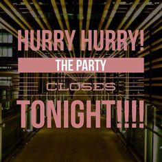 Party Ends tonight!