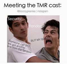 Hahaha....that's funny because you think that security is gonna stop me from meeting the TMR cast...ha ha...that's really funny