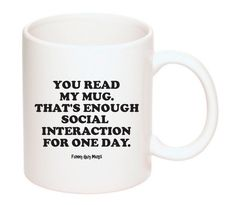 Funny Guy Mugs You Read My Mug That's Enough Social Interaction For One Day Ceramic Coffee Mug, White, 11-Ounce >> Amazing product just a click away  : Coffee Mugs