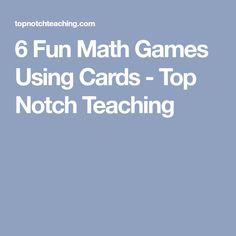 6 Fun Math Games Using Cards - Top Notch Teaching