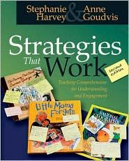 Strategies That Work: Teaching Comprehension for Understanding and Engagement, Stephanie Harvey and Anne Goudvis
