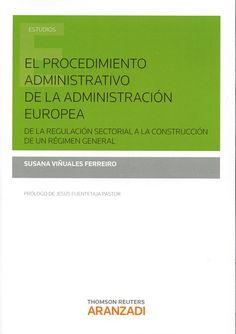 El procedimiento administrativo de la administración europea : de la regulación sectorial a la construcción de un régimen general / Susana Viñuales Ferreiro.    Aranzadi, 2015