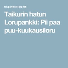 Taikurin hatun Lorupankki: Pii paa puu-kuukausiloru Early Childhood Education, Kindergarten, Workshop, Language, Teaching, Peda, Kids Education, Kinder Garden, Atelier