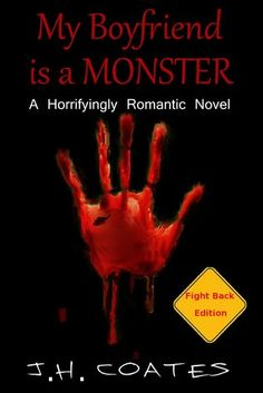 My Boyfriend is a MONSTER (Book 1) Fight Back Edition by J.H. Coates