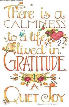 Gratitude..... Mary Engelbreit. Note: Make a list of what you are thankful for. Gratitude can act as a powerful manifesting magnet, attracting to you more of what you are grateful to receive in your life,